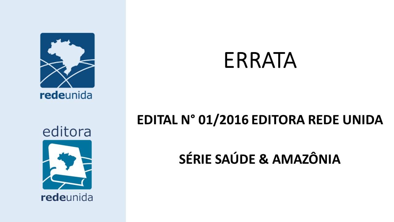 ERRATA EDITAL N° 01/2017 EDITORA REDE UNIDA – SÉRIE SAÚDE & AMAZÔNIA